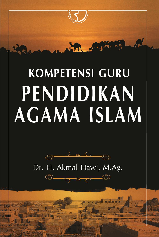 Kompetensi Guru Pendidikan Agama Islam Akmal Hawi Rajagrafindo Persada