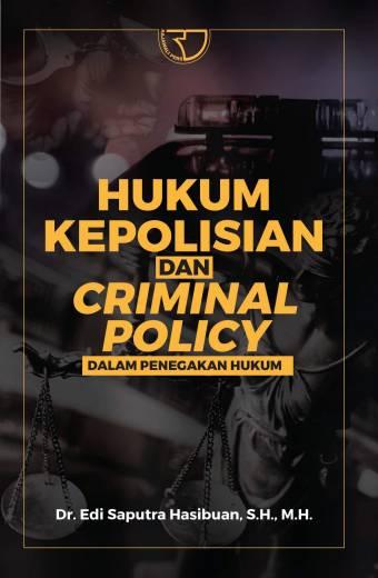 Hukum Kepolisian & Criminal Policy Dalam Penegakan Hukum Depan
